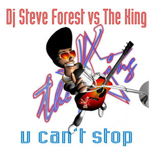 DJ STEVE FOREST vs THE KING - U Can't Stop