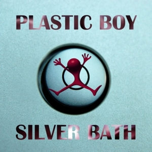 PLASTIC BOY - Silver Bath: Original & Remixes