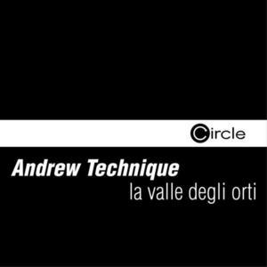 TECHNIQUE, Andrew - La Valle Degli Orti