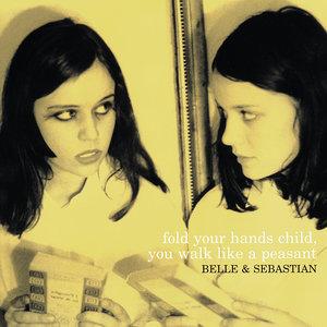 BELLE & SEBASTIAN - Fold Your Hands Child You Walk Like A Peasant