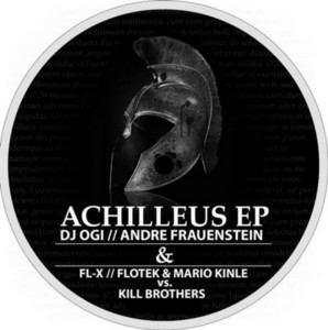 DJ OGI/FL X/ANDRE FRAUENSTEIN/FLOTEK & MARIO KINLE vs KILL BROTHERS - Achilleus EP