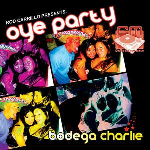 CARRILLO, Rod presents BODEGA CHARLIE - Oye Party