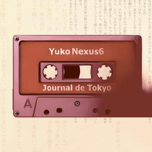 NEXUS6, Yuko - Journal De Tokyo