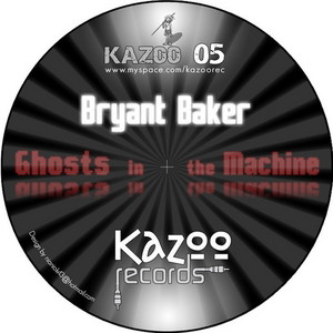 BAKER, Bryant - Ghosts In The Machine
