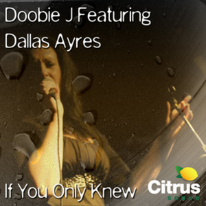 DOOBIE J feat DALLAS AYRES - If You Only Knew