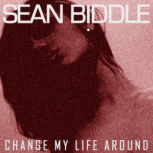 BIDDLE, Sean - Change My Life Around