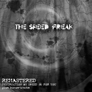 SPEED FREAK, The - Remastered (Destruction By Speed + For You)