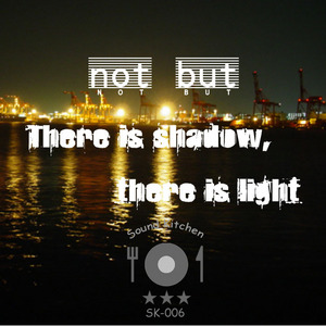 NOT BUT - There Is Shadow - There Is Light
