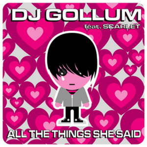 DJ GOLLUM feat SCARLET - All The Things She Said