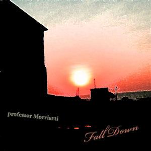 PROFESSOR MORRIARTI - Fall Down