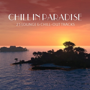 VARIOUS - Chill In Paradise - 25 Lounge & Chillout Tracks