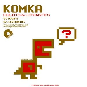KOMKA - Doubts & Certainties