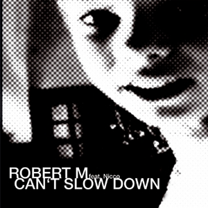 ROBERT M feat NICCO - Can't Slow Down