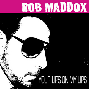 MADDOX, Rob - Your Lips On My Lips