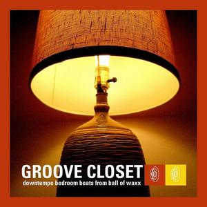 VARIOUS - Groove Closet: Downtempo Bedroom Beats From Ball Of Waxx