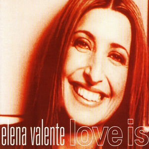 VALENTE, Elena - Love Is