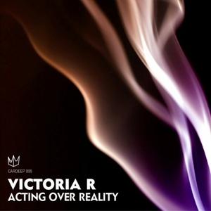 VICTORIA R - Acting Over Reality
