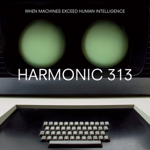 HARMONIC 313 - When Machines Exceed Human Intelligence