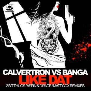 CALVERTRON vs BANGA - Like Dat