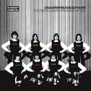 DADAMNPHREAKNOIZPHUNK - The Cheerleaders Are Smilin' At You