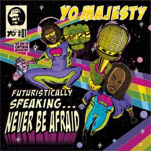 YO MAJESTY - Futuristically Speaking Never Be Afraid - Instrumentals