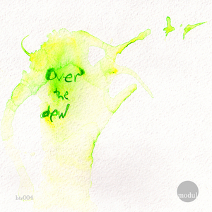MODUL - Over The Dew EP