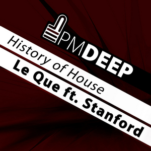 LE QUE feat STANFORD - History Of House