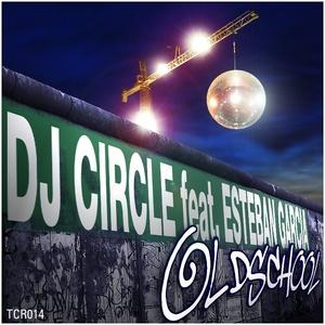 DJ CIRCLE feat ESTEBAN GARCIA - Oldschool