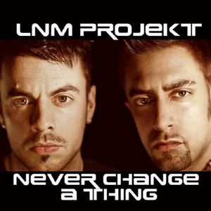 LNM PROJEKT - Never Change A Thing