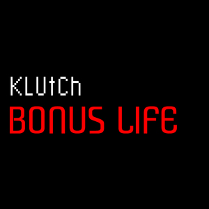 KLUTCH - Bonus Life