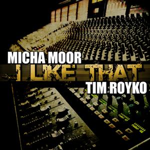 MOOR, Micha/TIM ROYKO - I Like That