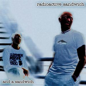 RADIOACTIVE SANDWICH - And A Sandwich