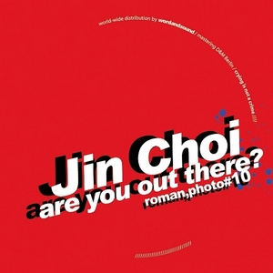 CHOI, Jin - Are You Out There?