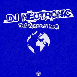 DJ NEOTRONIC - This World Is Mine