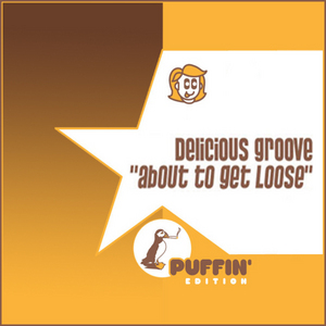 DELICIOUS GROOVE - About To Get Loose