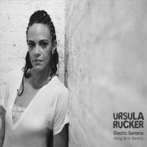RUCKER, Ursula - Electric Santeria (King Britt remix)