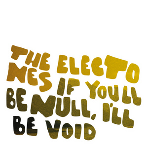 THE ELECTONES - If You'll Be Null, I'll Be Void