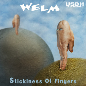 WELM - Stickiness Of Fingers