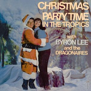 BYRON LEE & THE DRAGONAIRES - Christmas Party Time In The Tropics