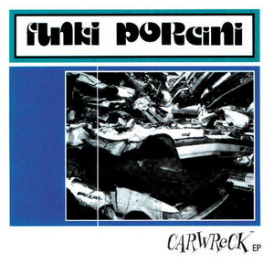 FUNKI PORCINI - Carwreck EP