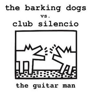 BARKING DOGS, The vs CLUB SILENCIO - The Guitar Man