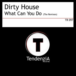 DIRTY HOUSE - What Can You Do (The remixes)