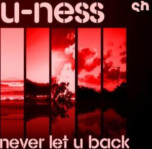 U NESS - Never Let U Back: Part 2 (Incl Christian Alvarez mixes)