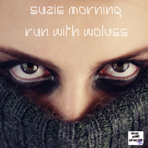 MORNING, Suzie - Run With Wolves