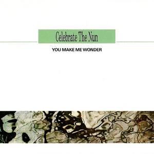 CELEBRATE THE NUN - You Make Me Wonder