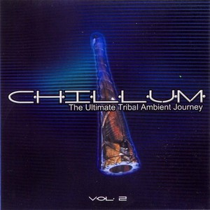 VARIOUS - Chillum Vol 2 - The Ultimate Tribal Ambient Journey