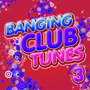 VARIOUS - Banging Club Tunes 3