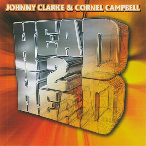 CAMPBELL, Cornel/JOHNNY CLARKE - Head 2 Head