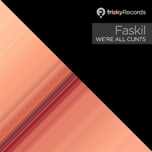 FASKIL - We're All Cunt5