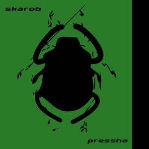 SKAROB - Pressha'